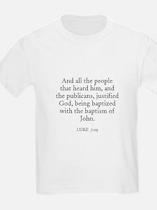 LUKE  7:29 Kids T-Shirt