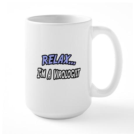 """Relax, I'm a Virologist"" Large Mug"