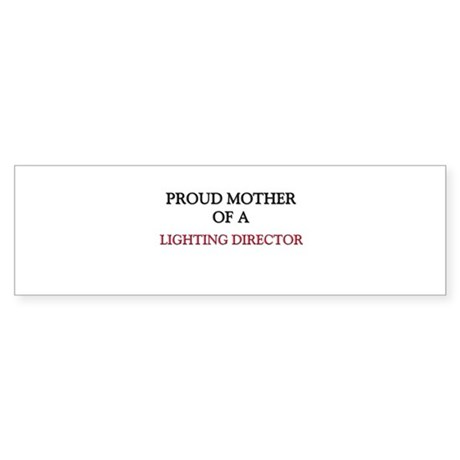 Proud Mother Of A LIGHTING DIRECTOR Sticker (Bumpe