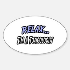 """""""Relax, I'm a Toxicologist"""" Oval Decal"""