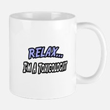 """Relax, I'm a Toxicologist"" Mug"