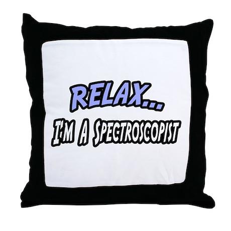"""Relax...Spectroscopist"" Throw Pillow"
