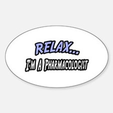 """""""Relax...Pharmacologist"""" Oval Decal"""
