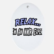 """""""Relax...NMR Expert"""" Oval Ornament"""