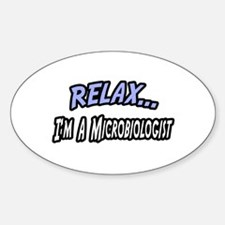 """""""Relax, I'm a Microbiologist"""" Oval Decal"""