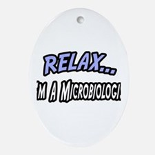 """""""Relax, I'm a Microbiologist"""" Oval Ornament"""