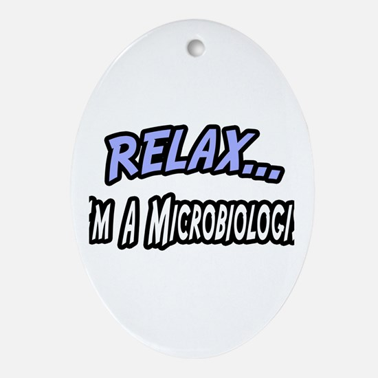 """Relax, I'm a Microbiologist"" Oval Ornament"