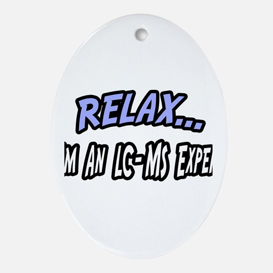 """Relax..LC-MS Expert"" Oval Ornament"