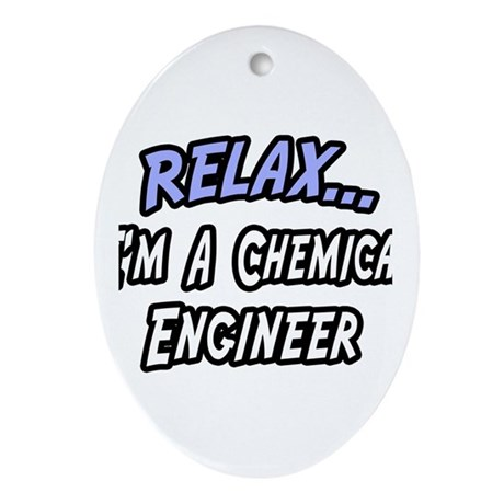 """Relax..Chemical Engineer"" Oval Ornament"