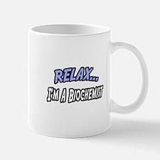 """Relax, I'm a Biochemist"" Mug"