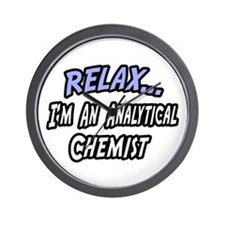 """""""Relax..Analytical Chemist"""" Wall Clock"""