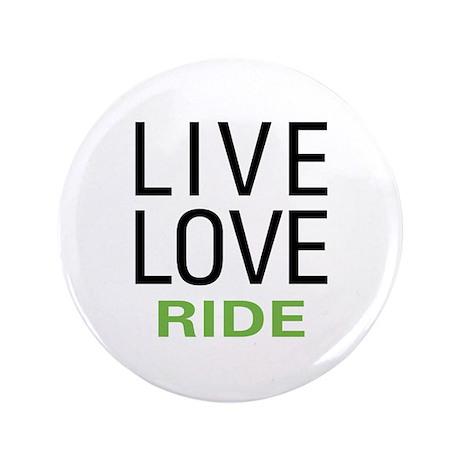 """Live Love Ride 3.5"""" Button"""
