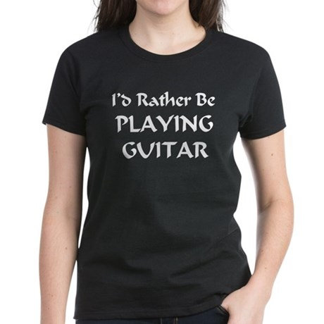 I'd Rather Be Playing Guitar Women's Dark T-Shirt