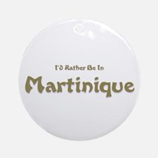 I'd Rather Be...Martinique Ornament (Round)