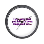 have'nt been diagnosed yet Wall Clock