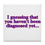 have'nt been diagnosed yet Tile Coaster