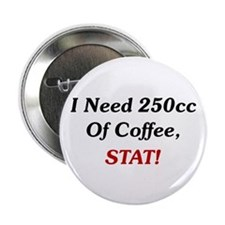 "I Need 250cc Of Coffee 2.25"" Button"