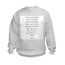 LUKE  7:9 Sweatshirt
