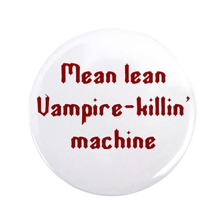 """Vampire-killin' machine 3.5"""" Button"""