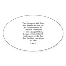 LUKE 7:6 Oval Decal
