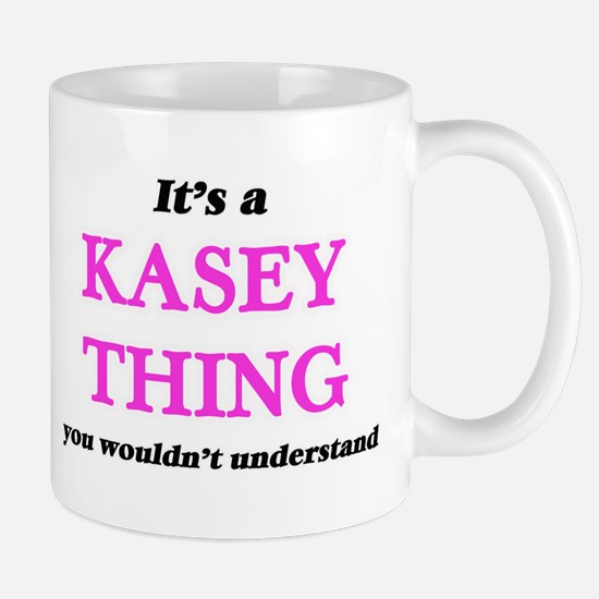 It's a Kasey thing, you wouldn't unde Mugs