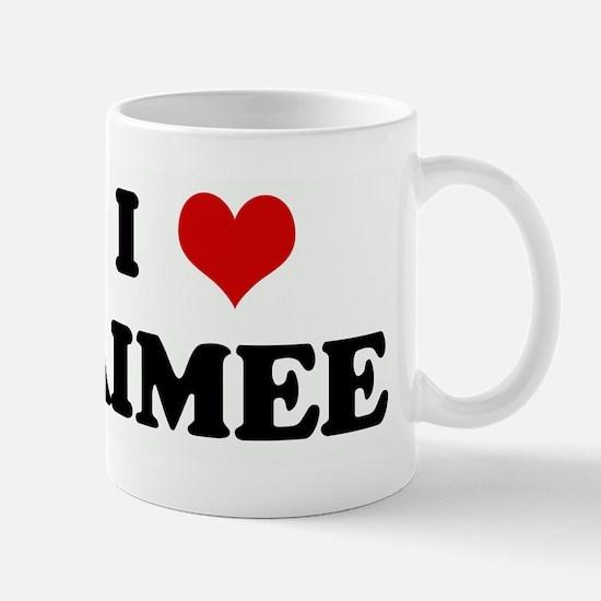 I Love AIMEE Mug