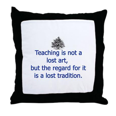 TEACHING IS A LOST ART Throw Pillow