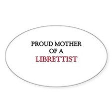 Proud Mother Of A LIBRETTIST Oval Decal