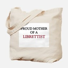 Proud Mother Of A LIBRETTIST Tote Bag