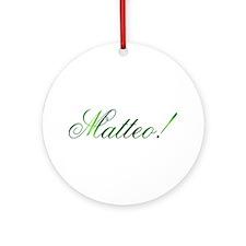 Matteo! Design #1 Ornament (Round)