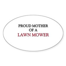 Proud Mother Of A LAWN MOWER Oval Sticker