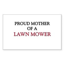 Proud Mother Of A LAWN MOWER Rectangle Sticker