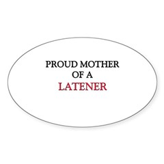 Proud Mother Of A LATENER Oval Decal