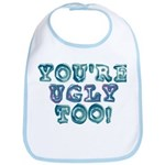 You're Ugly Too Bib