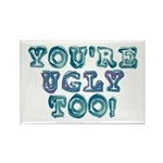 You're Ugly Too Rectangle Magnet