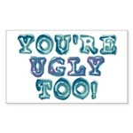 You're Ugly Too Rectangle Sticker