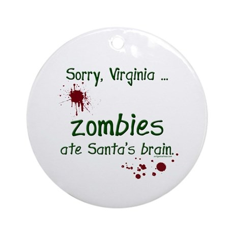 Zombies ate santa's brain Ornament (Round)