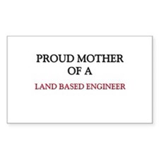 Proud Mother Of A LAND BASED ENGINEER Decal