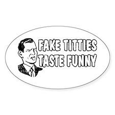 Fake Titties Taste Funny Oval Decal
