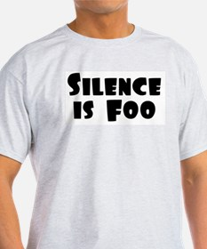 SILENCE IS FOO T-Shirt