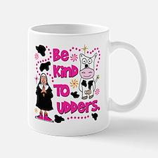 Be Kind to Udders Mug