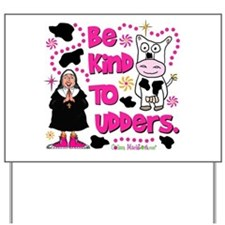 Be Kind to Udders Yard Sign