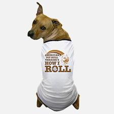 american pit bull terrier's how I roll Dog T-Shirt
