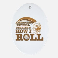 american pit bull terrier's how I roll Ornament (O