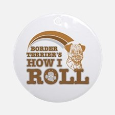border terrier's how I roll Ornament (Round)