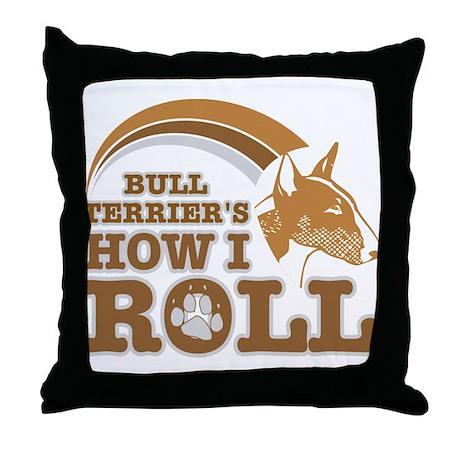 bull terrier's how I roll Throw Pillow