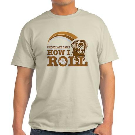 chocolate lab's how I roll Light T-Shirt