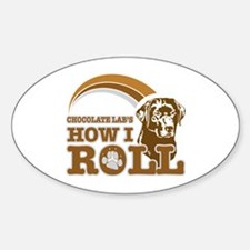 chocolate lab's how I roll Oval Decal