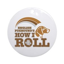 english foxhound's how I roll Ornament (Round)