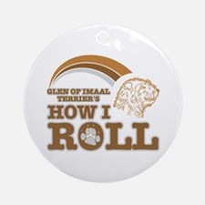 glen of imaal terrier's how I roll Ornament (Round